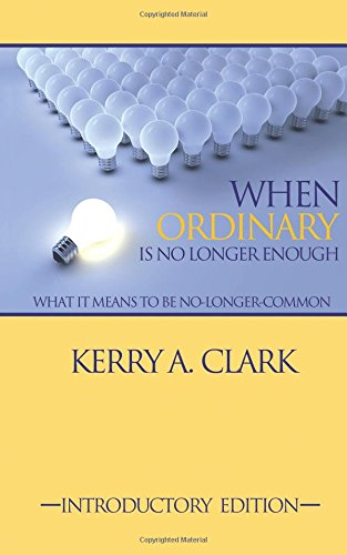 Read Online When Ordinary Is No Longer Enough: What It Means To Be No-Longer-Common pdf