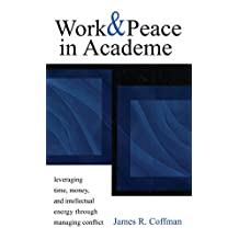Work and Peace in Academe: Leveraging Time, Money, and Intellectual Energy Through Managing Conflict
