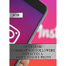 Instagram : Comment vos Followers ont Accès à votre Dossier Photo (French Edition)