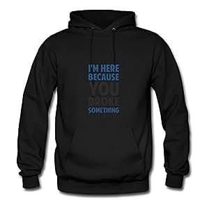 I'm Here Because You Broke Something Hot X-large Sweatshirts Custom For Women Black