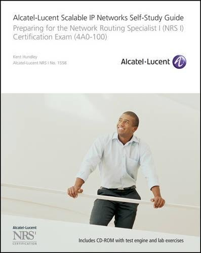 Alcatel-Lucent Scalable IP Networks Self-Study Guide: Preparing for the Network Routing Specialist I (NRS 1) Certification Exam Zero One Networking