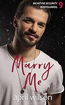 Marry Me - a novella: (McIntyre Security Bodyguard Series - Book 9) by [Wilson, April]