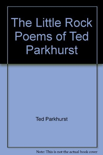 The Little Rock Poems of Ted Parkhurst Ted Parkhurst