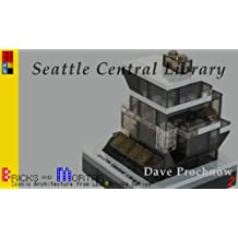 Seattle Central Library: Iconic Architecture from LEGO Bricks Series (Bricks and Mortar Series Book 2)