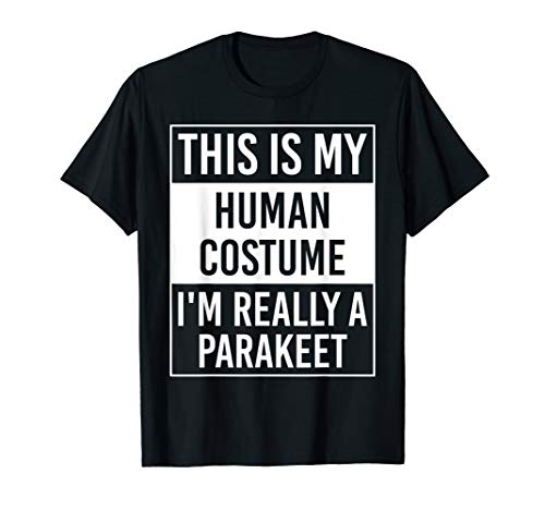 This is My Human Costume I'm Really PARAKEET Gift T-Shirt -