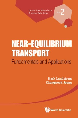 Near-Equilibrium Transport: Fundamentals And Applications (Lessons from Nanoscience: A Lecture Note) (Volume 2)