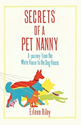 Secrets of a Pet Nanny: A Journey from the White House to the Dog House