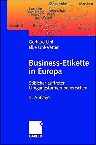 Business Etikette In Europa Stilsicher Auftreten Umgangsformen Beherrschen German Edition Uhl Gerhard Uhl Vetter Elke 9783834905055 Amazon Com Books