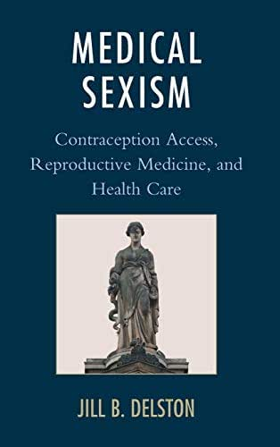 Medical Sexism: Contraception Access, Reproductive Medicine, and Health Care