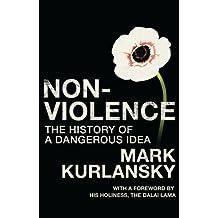Non-Violence : The History of a Dangerous Idea