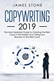 COPYWRITING 2019: The Most Updated Guide to Creating the Best Copy in the Market and Taking any Business to the Next Level