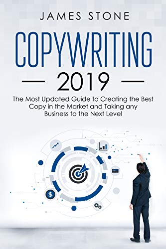 COPYWRITING 2019: The Most Updated Guide to Creating the Best Copy in the Market and Taking any Business to the Next Level (Best Cds To Invest In 2019)