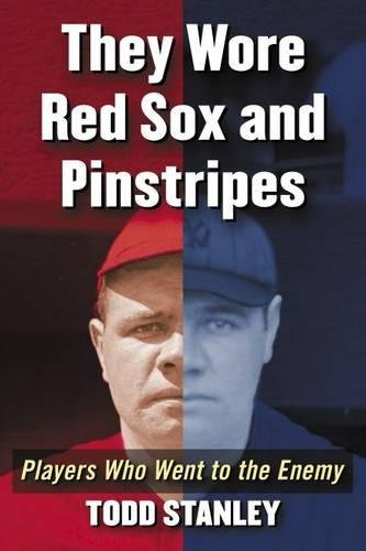 They Wore Red Socks and Pinstripes: Players Who Went to the Enemy