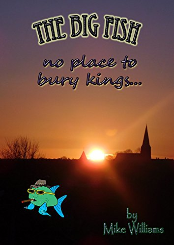 The Big Fish... no place to bury kings (The Big Fish Tails Book 9)
