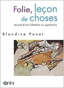 Ebook mobi téléchargements Folie, leçon de choses : Journal d'une infirmière en psychiatrie de Blandine Ponet ( 24 mars 2011 ) B0160JZ3I8 PDF