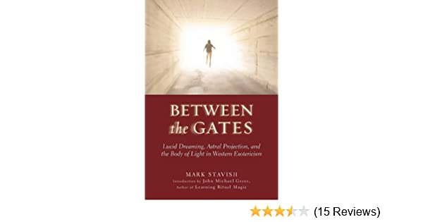 Between the gates lucid dreaming astral projection and the body and the body of light in western esotericism kindle edition by mark stavish john michael greer religion spirituality kindle ebooks amazon fandeluxe Choice Image