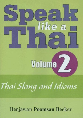 Speak Like a Thai, Vol. 2: Thai Slang and Idioms (English and Thai Edition) by Paiboon Publishing