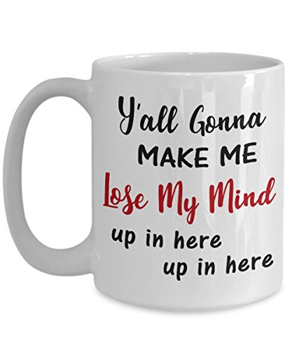 Great Gift for Music Lovers - Y'all Gonna Make Me Lose My Mind Up in Here Coffee Mug - 90s Rap Song - 11oz - 15oz Large Novelty Cozy C-Shape Handle Tea Cup - Birthday Gifts for Women