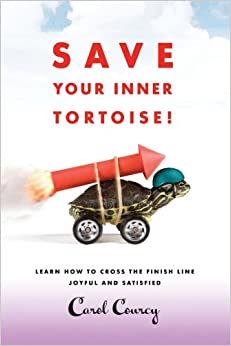 Book Save Your Inner Tortoise!: Learn How to Cross the Finish Line Joyful and Satisfied