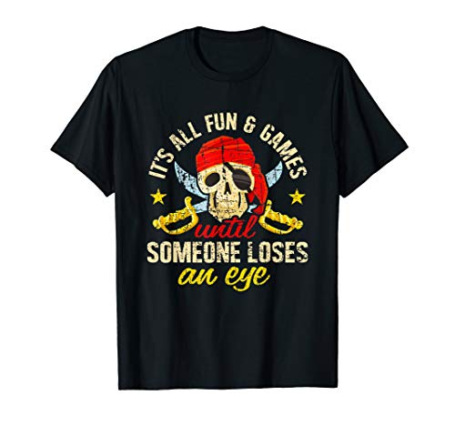 Pirate T Shirt All Fun And Games Until Someone Loses An Eye
