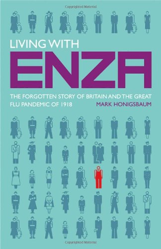 Living with Enza: The Forgotten Story of Britain and the Great Flu Pandemic of 1918 (Macsci) (Flu The Story Of The Great Influenza Pandemic)