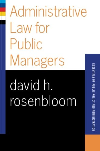 Administrative Law For Public Managers (Essentials of Public Policy and Administration Series) -