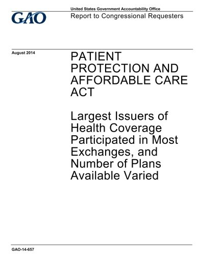 Download Patient Protection and Affordable Care Act, largest issuers of health coverage participated in most exchanges, and number of plans available varied : report to congressional requesters. pdf epub