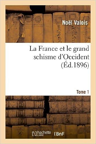 Gratis bøker for å lese nedlastingLa France Et Le Grand Schisme D Occident. T. 1 (Religion) (French Edition) 201283759X RTF