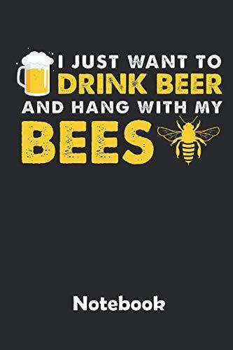 I just want to drink beer Notebook: Ein Notizbuch für alle Gelegenheiten. Besonders geeignet als Geschenk für Bienen Liebhaber. 110 Seiten Blanko. (Biene Nektar)