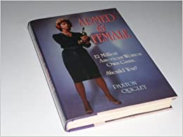 Armed and Female: Twelve Million American Women Own Guns. Should You? by Quigley, Paxton (1989)