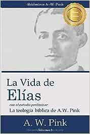 La Vida de Elias: Amazon.es: Pink, Arthur W.: Libros