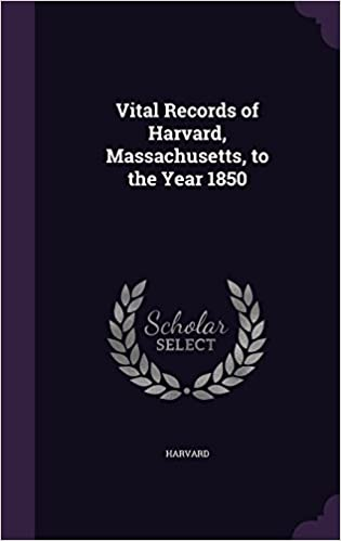 Vital Records of Harvard, Massachusetts, to the Year 1850