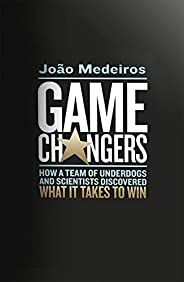 Game Changers: How a Team of Underdogs and Scientists Discovered What it Takes to Win (English Edition)