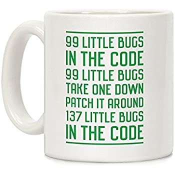 LookHUMAN 99 Little Bugs In The Code White 11 Ounce Ceramic Coffee Mug