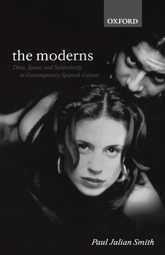 The Moderns: Time, Space, and Subjectivity in Contemporary Spanish Culture (Oxford Hispanic Studies)
