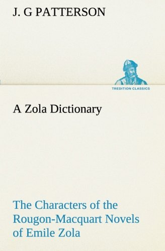 Read Online A Zola Dictionary the Characters of the Rougon-Macquart Novels of Emile Zola (TREDITION CLASSICS) PDF