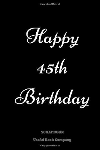 Happy 45th Birthday: Birthday Scrapbook, Memorable Gift, 6 x 9 inches ebook
