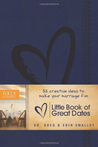 Little Book of Great Dates: 52 Creative Ideas to Make Your Marriage Fun (Focus on the Family Books)