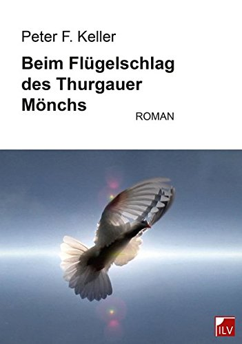 Beim Flügelschlag des Thurgauer Mönchs: Roman