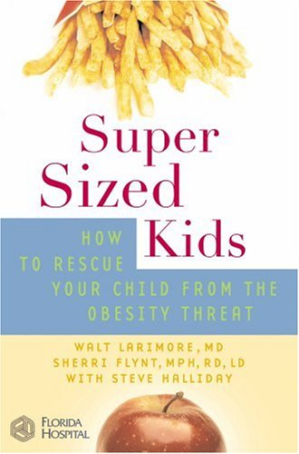 SuperSized Kids: How to Rescue Your Child from the Obesity Threat (Florida Hospital Publishing)