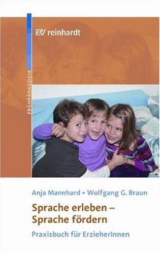 Sprache erleben - Sprache fördern: Praxisbuch für ErzieherInnen