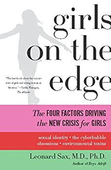 Girls on the Edge: The Four Factors Driving the New Crisis for Girls—Sexual Identity, the Cyberbubble, Obsessions, Envi by [Sax, Leonard]