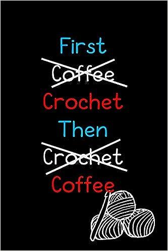 First Coffee Then Coffee Crochet Journal For Yarn Lovers Folio