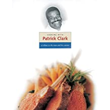 Cooking with Patrick Clark: A Tribute to the Man and His Cuisine