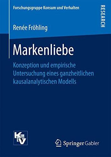 Markenliebe: Konzeption und empirische Untersuchung eines ganzheitlichen kausalanalytischen Modells (Forschungsgruppe Konsum und Verhalten) Taschenbuch – 22. Mai 2017 Renée Fröhling Springer Gabler 3658183772 Business/Economics