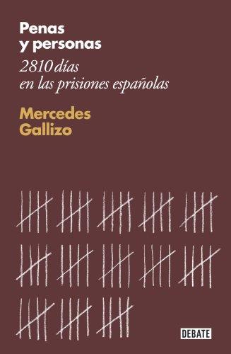 Descargar Libro Penas Y Personas: 2810 Días En Las Prisiones Españolas Mercedes Gallizo