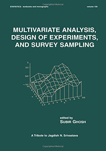 Multivariate Analysis, Design of Experiments, and Survey Sampling (Statistics:  A Series of Textbooks and Monographs)