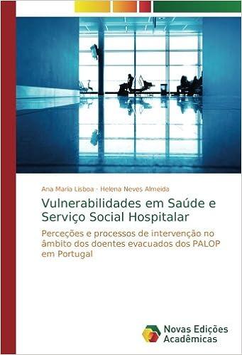 Vulnerabilidades em Saúde e Serviço Social Hospitalar: Perceções e processos de intervenção no âmbito dos doentes evacuados dos PALOP em Portugal ...