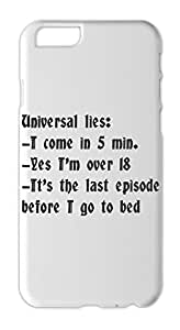 Universal lies: -I come in 5 min. -Yes I'm over 18 -It's Iphone 6 plastic case