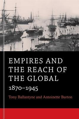 [(Empires and the Reach of the Global: 1870-1945)] [Author: Antoinette M. Burton] published on (April, 2014)